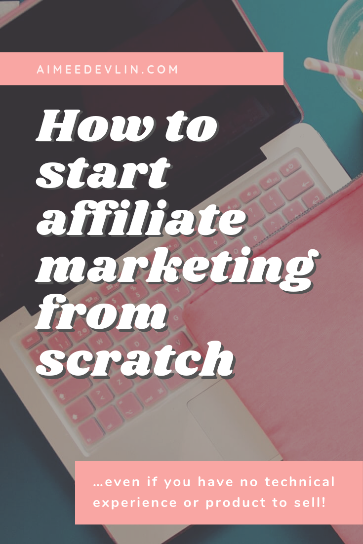 How To Start Affiliate Marketing From Scratch by Aimee Devlin