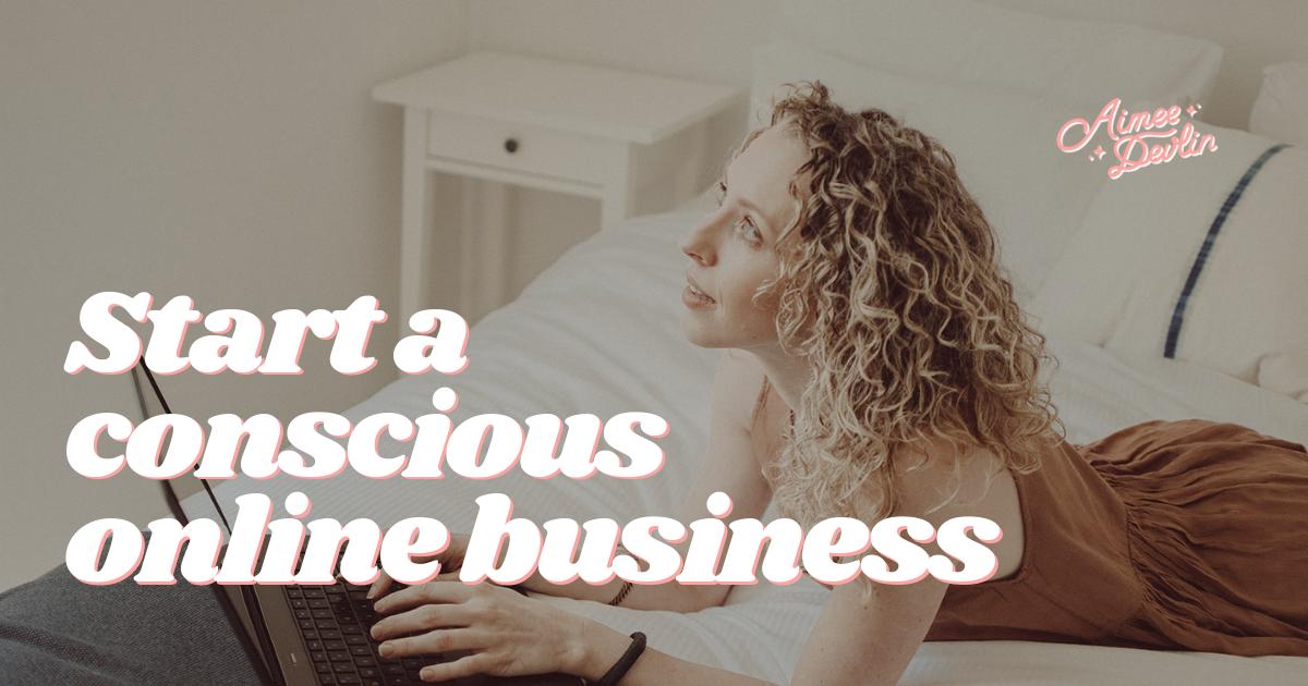 Start a Conscious Online Business